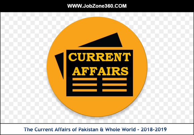 Current Affairs of Pakistan & Whole World - 2018-2019